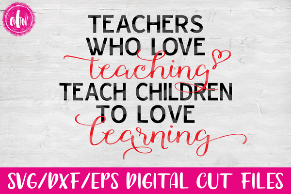Teachers Who Love Teaching - SVG, DXF, EPS