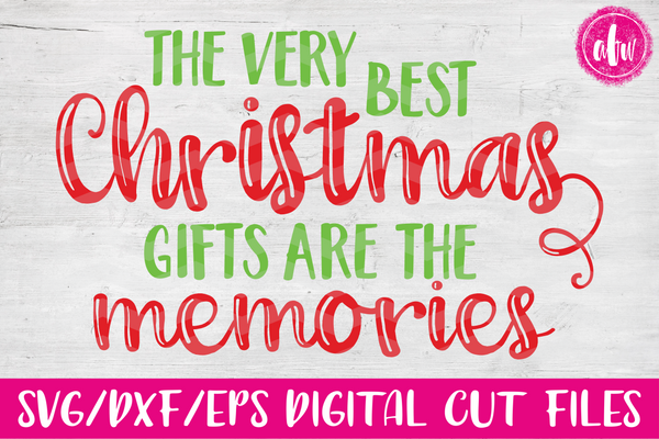 The Very Best Christmas Gifts are the Memories - SVG, DXF, EPS