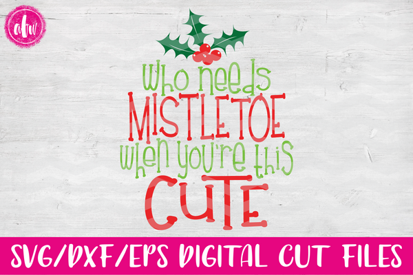 Who Needs Mistletoe - SVG, DXF, EPS