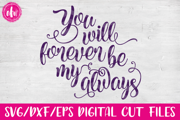 You Will Forever Be My Always - SVG, DXF, EPS