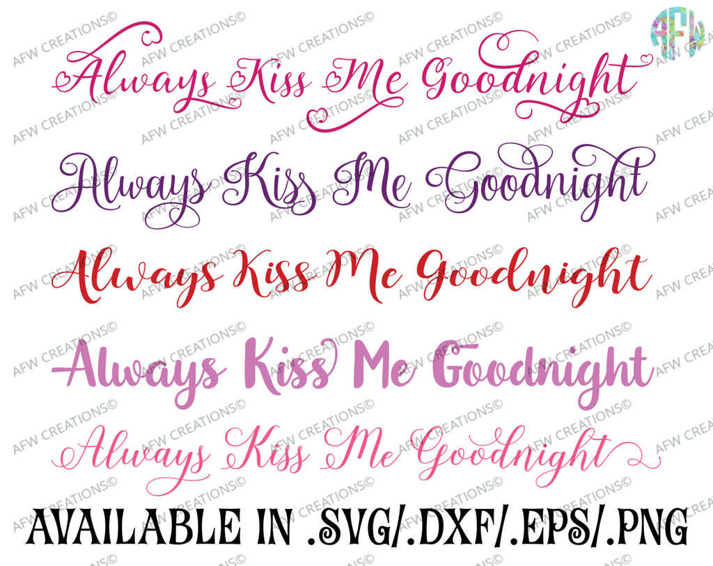 Always Kiss Me Goodnight Bundle 10 Variations Svg Dxf Eps Afw Designs