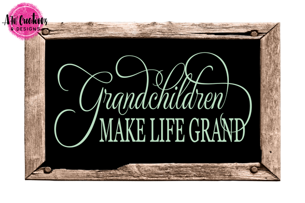 Grandchildren Make Life Grand - SVG, DXF, EPS