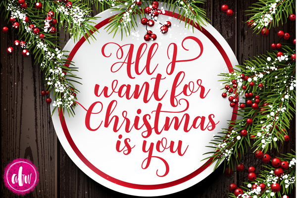 All I Want For Christmas is You - SVG, DXF, EPS