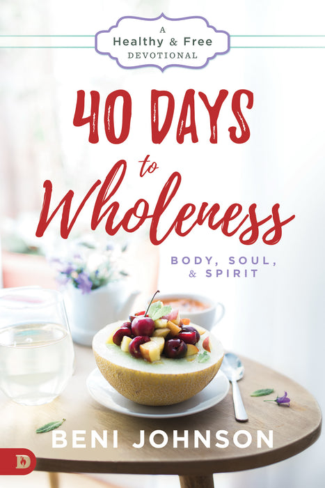 40 Days To Wholeness: Body  Soul  And Spirit