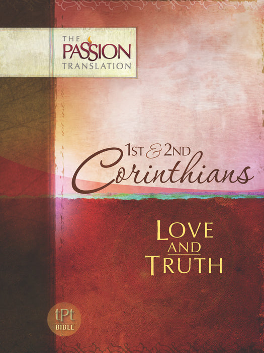 1st & 2nd Corinthians: Love & Truth (The Passion Translation)
