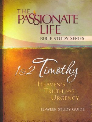1 & 2 Timothy: Heaven's Truth And Urgency (The Passionate Life Bible Study Series)