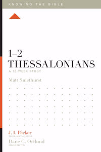 1-2 Thessalonians: A 12-Week Study (Knowing The Bible)