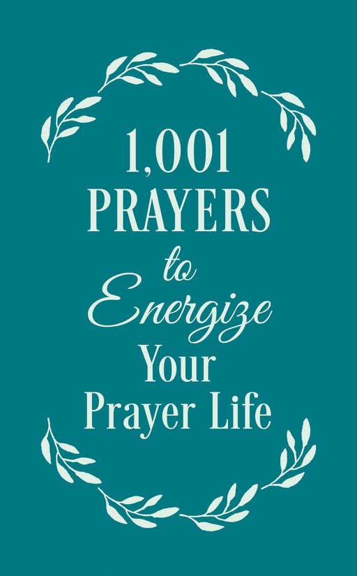 1 001 Prayers To Energize Your Prayer Life