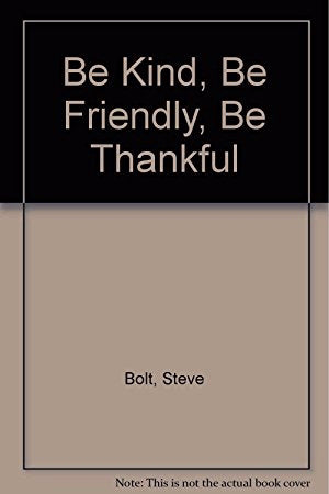 Be Kind  Be Friendly  Be Thankful /With CD