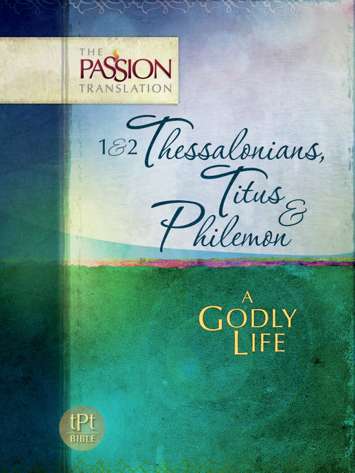 1 & 2 Thessalonians  Titus & Philemon (The Passion Translation)
