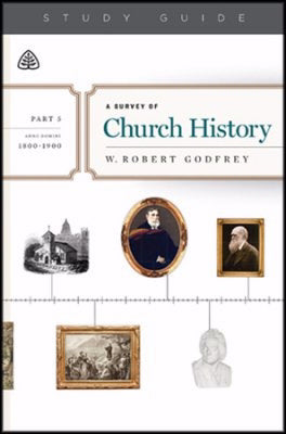 A Survey of Church History Study Guide  Part 5 A.D. 1800-1900