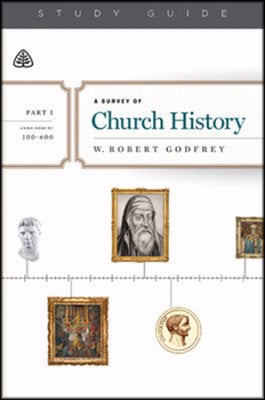 A Survey Of Church History Study Guide  Part 1 A.D. 100-600
