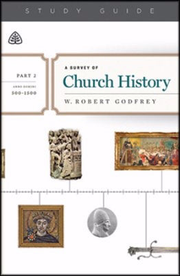 A Survey Of Church History Study Guide  Part 2 A.D. 500-1500