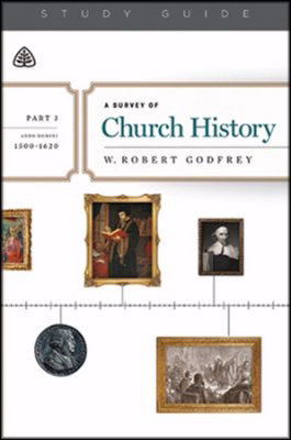 A Survey Of Church History Study Guide  Part 3 A.D. 1500-1620