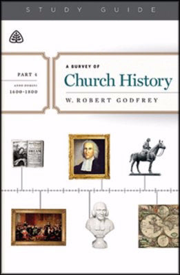 A Survey of Church History Study Guide  Part 4 A.D. 1600-1800