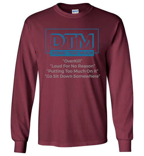 "DMT ( Doing ""Too"" Much) Long sleeve crew"