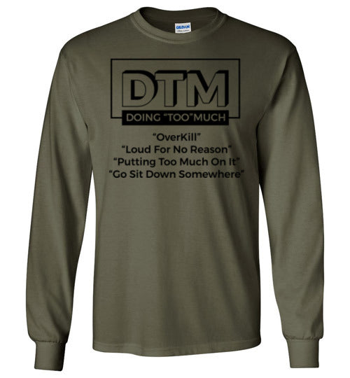 "DTM( Doing ""TOO"" Much) Mens Long Sleeve"