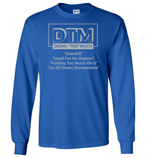 "DTM ( Doing ""TOO"" Much) Mens Long Sleeve Crew"