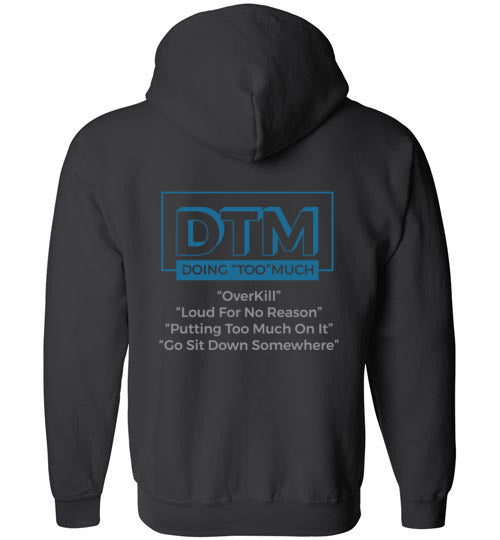 "The DTM ( Doing ""Too"" Much) mens  Zip-up Hoodie"