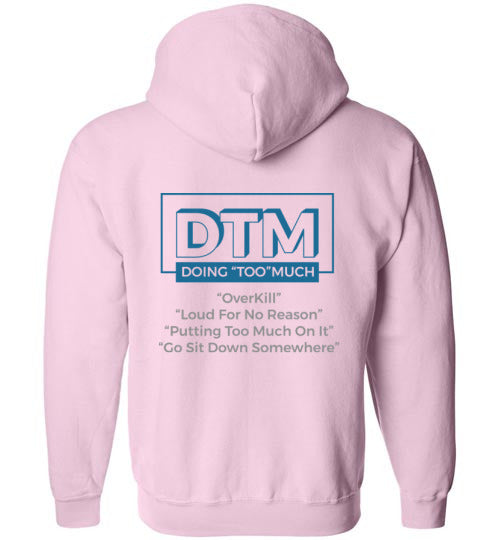 "The DTM (Doing ""Too"" Much) womens zip-up Hoodie"