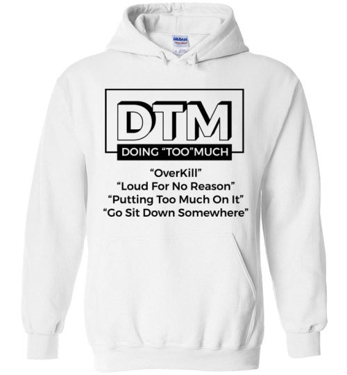 "DTM( Doing ""TOO"" Much) Mens Hoodie"
