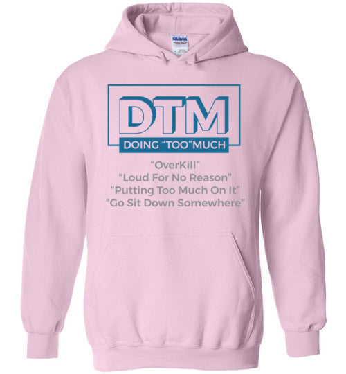 "DTM Doing (Doing ""Too"" Much) Women's Hoodie"