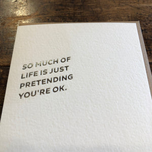 PRETENDING YOU'RE OK Letterpress Greeting Card by Sapling Press - Upstate MN