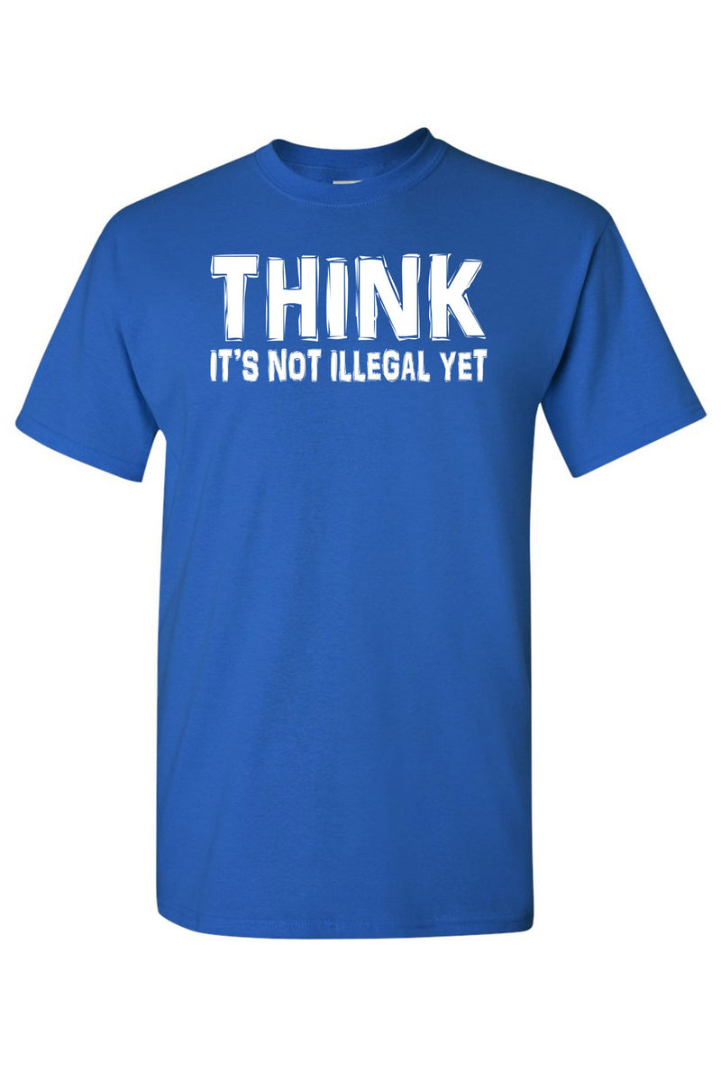 "Unisex ""Think It's Not Illegal Yet"" shirt - What's Your Chic"