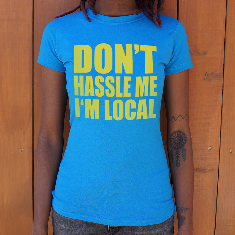 Don't Hassle Me I'm Local T-Shirt (Ladies) - What's Your Chic