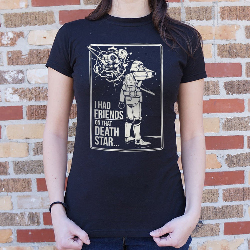 I Had Friends On That Death Star T-Shirt (Ladies) - What's Your Chic