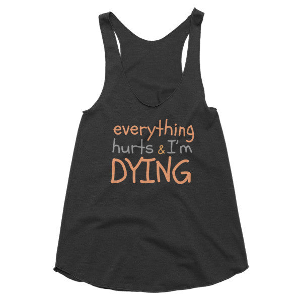 Everything Hurts and I'm Dying Women's racerback tank - Virtual Store USA