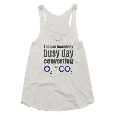 I Had An Incredibly Busy Day Converting O2 into CO2 Women's racerback tank