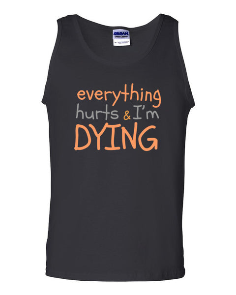 Everything Hurts and I'm Dying Tank top - Virtual Store USA