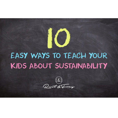 10 Easy Ways to Teach Your Kids Sustainability