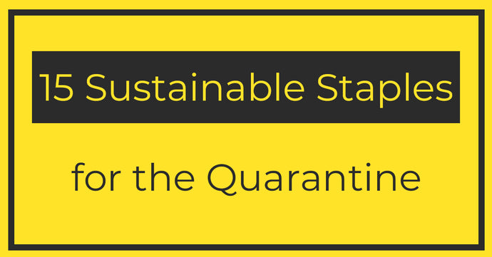15 Sustainable Staples for the Quarantine