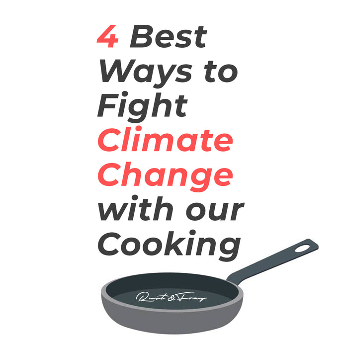 4 Best Ways to Fight Climate Change with our Cooking