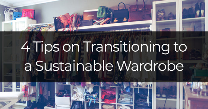 4 Tips on Transitioning to a Sustainable Wardrobe
