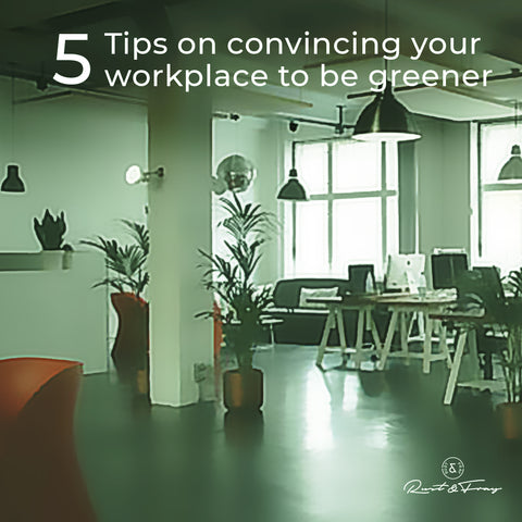 5 Tips on Convincing your Workplace to be Greener