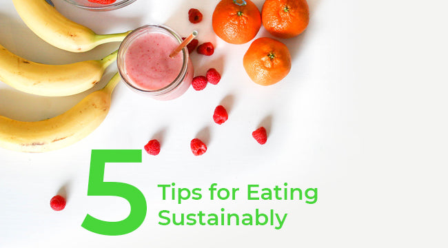 5 Tips for Eating Sustainably