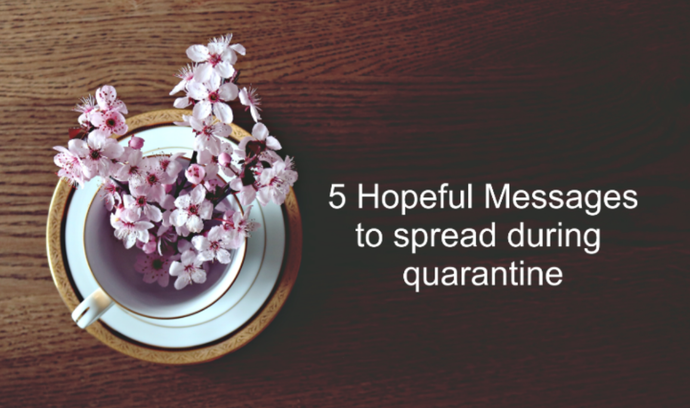 5 Hopeful Messages To Spread During Quarantine