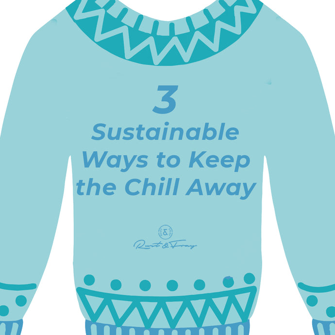 3 Sustainable Ways to Keep the Chill Away