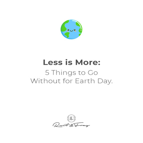 Less is More: 5 Things to Go Without for Earth Day