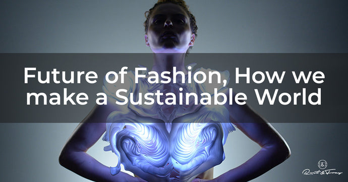 Future of Fashion, How we make a Sustainable World.