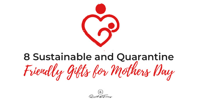 8 Sustainable and Quarantine Friendly Gifts for Mothers Day
