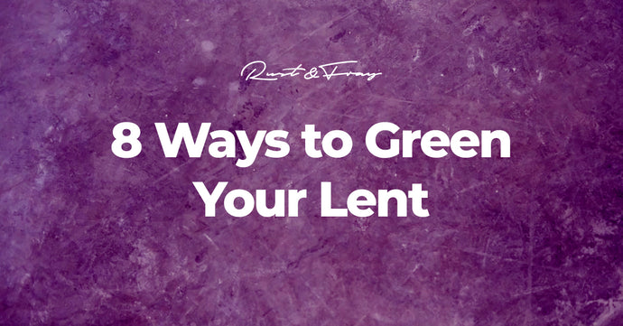 8 Ways to Green Your Lent