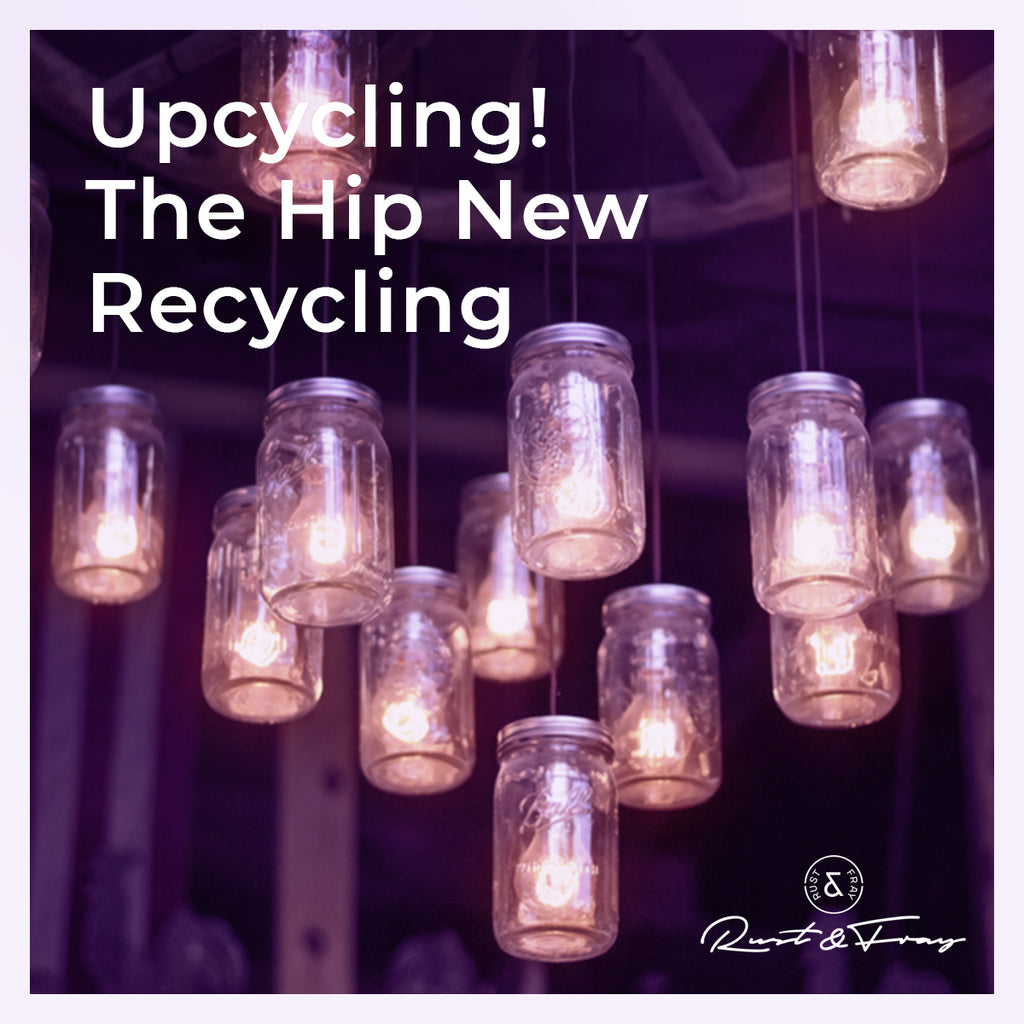 Upcycling The Hip New Recycling