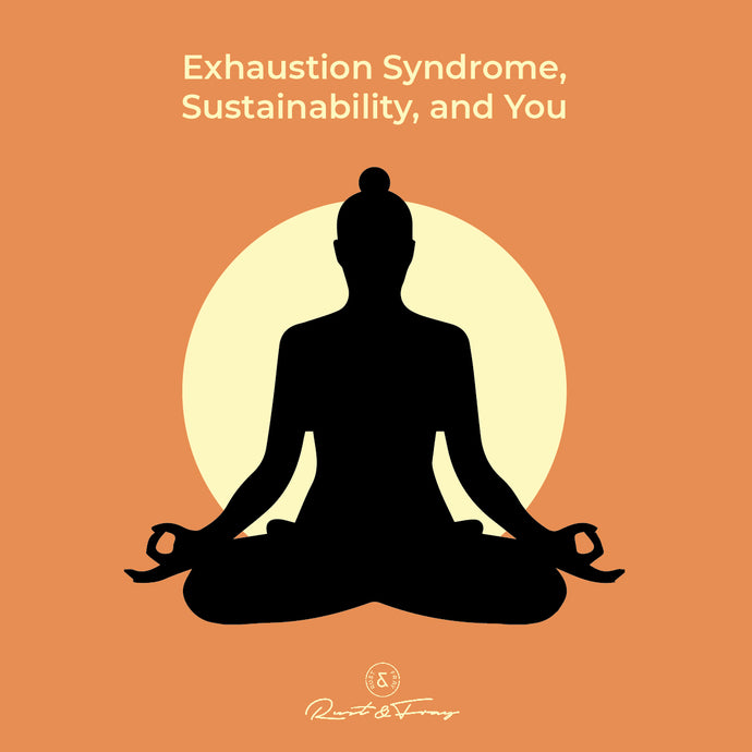 Exhaustion Syndrome, Sustainability and You