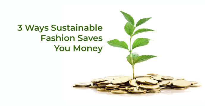3 Ways Sustainable Fashion Saves You Money