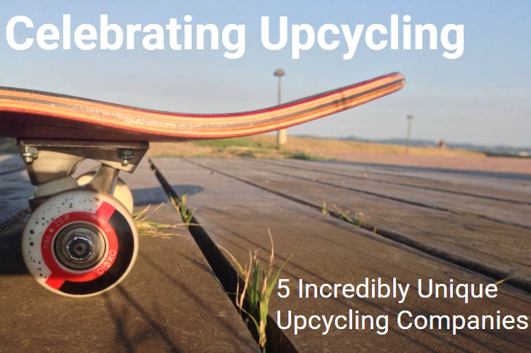 Celebrating Upcycling: 5 Incredibly Unique Upcycling Companies