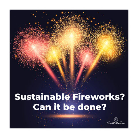 Sustainable Fireworks? Can it be done?